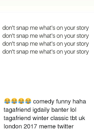 Your Story Meme - don t snap me what s on your story don t snap me what s on your