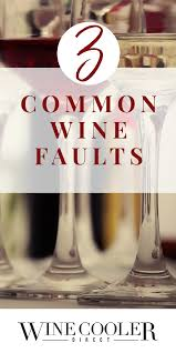 3 common wine faults you might not know about winecoolerdirect com