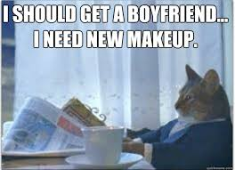 Just Sitting Here Meme - meme with all the makeup buying boyfriends talk going on today i