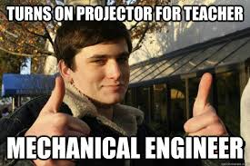 Mechanical Engineer Meme - turns on projector for teacher mechanical engineer inflated
