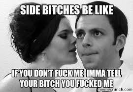 Side Bitches Meme - bitches be like