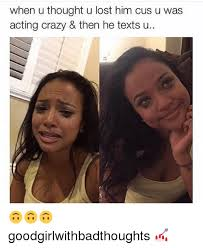 Cus Memes - when u thought u lost him cus u was acting crazy then he texts u