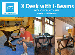 learn how to build a desk with x supports and i beams for the legs