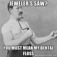 Nagging Girlfriend Meme - jeweler s saw overly manly man know your meme