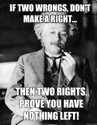 How To Make A Meme With Two Pictures - if two wrongs don t make a right then two rights prove you