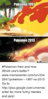 Meme Center Pokemon - pokemon 1997 pokemon 2013 memecentercom time pokemon then and now