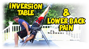 inversion table for lower back pain inversion table review to fix lower back pain youtube