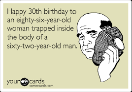 happy 30th birthday to an eighty six year trapped inside