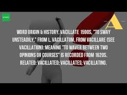 what is the meaning of the word vacillate