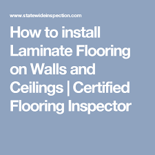 how to install laminate flooring on walls and ceilings certified