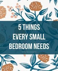 Things In A Bedroom 5 Things Every Small Bedroom Needs Decorating Bedrooms And