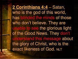 glorious light christian ministries satan who is the god of this world has blinded the minds of those