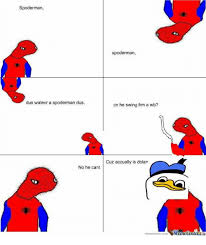 Spoderman Memes - spoderman dus watevr a spoderman dus no he cant spoderman cn he