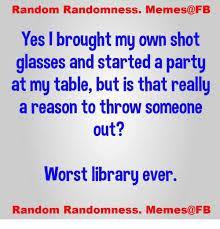 Table Throw Meme - random randomness memes fb es i brought my own shot glasses and