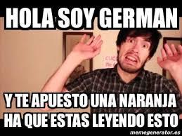 Hola Soy German Memes - meme personalizado hola soy german y te apuesto una naranja ha que
