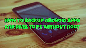 backup apk without root how to back up android apps and data to pc without root