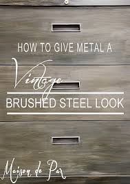 how to restore metal cabinets how to give metal a brushed steel look maison de pax