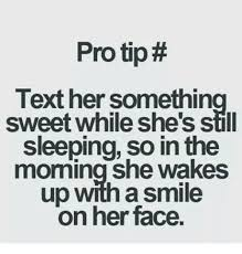 Protip Meme - protip text her somethin sweet while she s still sleeping so in the