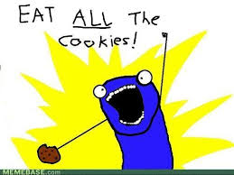 Eat All The Things Meme - eat all the cookies