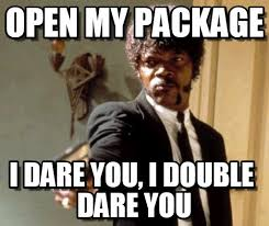Sandstorm Meme - open my package say that again i dare you meme on memegen