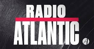 radio atlantic the atlantic