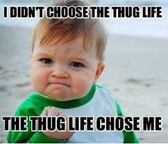 Thug Life Memes - meme maker i didnt choose the thug life the thug life chose me219