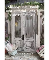 shabby chic doors shabby chic door tutorial for 1 12 scale dollhouses by