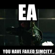 Simcity Meme - ea you have failed simcity you have failed this city meme generator