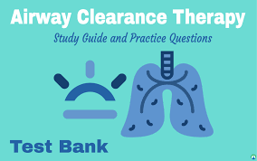 airway clearance therapy practice questions test bank