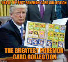 Pokemon Card Meme - i have the best pokemon card collection the greatest pokemon card