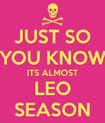 Leo Season Meme - just so you know its almost leo season poster meme keep calm o matic