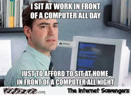 Funny Computer Meme - i sit in front of a computer all day funny meme pmslweb