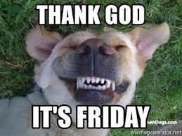 Thank God Its Friday Memes - thank god it s friday tgif dog meme generator
