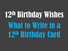 12th birthday wishes what to write in a 12th birthday card hubpages