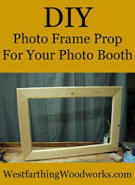 diy photo booth frame diy photo frame prop westfarthing woodworks