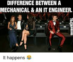 Mechanical Engineer Meme - difference between a mechanical an it engineer it happens