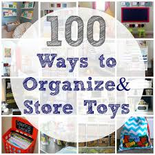how to organize toys 100 ways to organize and store toys the diary of a real housewife
