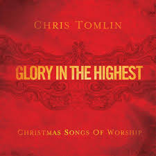 Home Chris Tomlin by Chris Tomlin U2013 Glory In The Highest Lyrics Genius Lyrics