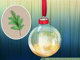 3 ways to make filled glass or plastic ornaments wikihow