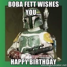 Star Wars Birthday Memes - starwars boba fett birthday meme 2happybirthday