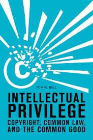 intellectual privilege copyright common law and the common good