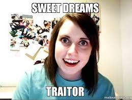 Sweet Dreams Meme - sweet dreams traitor make a meme