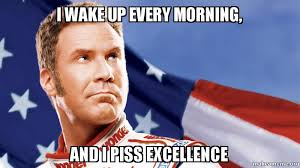 Piss Memes - i wake up every morning and i piss excellence make a meme