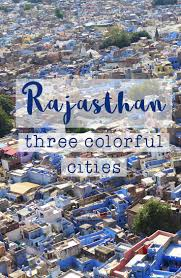 colorful cities the three colorful cities of rajasthan coddiwompling
