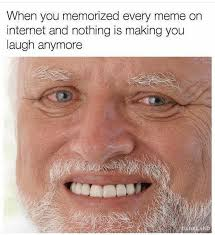 When You Memes - when you memorized every meme on the internet and nothing is