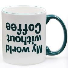 my world without coffee upside down coffee mug funny mugs