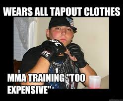 Mma Meme - wears all tapout clothes mma training too expensive tapout kid
