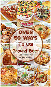 50 ways to use ground beef can u0027t stay out of the kitchen