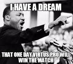 I Will Win Meme - meme creator i have a dream that one day virtus pro will win the