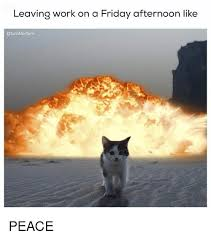 Leaving Work On Friday Meme - leaving work on a friday afternoon like peace friday meme on sizzle
